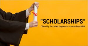 SCHOLARSHIPS offered by the United Kingdom to students from INDIA